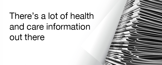 There's a lot of health and care information out there.