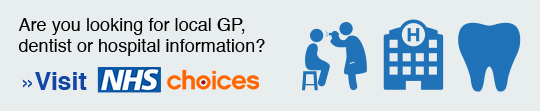 Are you looking for GP, dentist or hospital information? If so visit NHS Choices