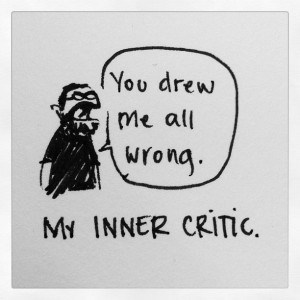 An image showing hand drwan person saying ' You drew me all worng' and the title 'My inner critic'