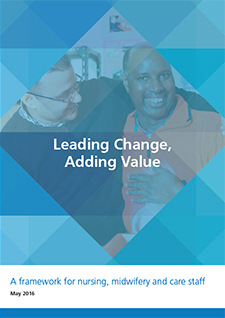 Leading Change, Adding ValueLeading Change, Adding Value: A framework for all nursing, midwifery and care staff